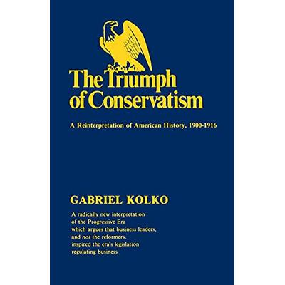 The Triumph of Conservatism: A Reinterpretation of American History, 1900-1916