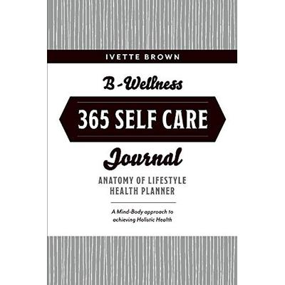 B-Wellness365 Self Care Journal: Everyday Holistic Health & Harmony Health Planner (1) (Making Mindful Decisions)