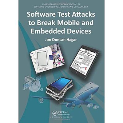 Software Test Attacks to Break Mobile and Embedded Devices (Chapman & Hall CRC Innovations in Software Engineering and Software Development Series)