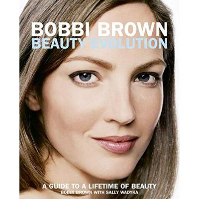 Bobbi Brown Beauty Evolution: A Guide to a Lifetime of Beauty (Bobbi Brown Series, 3)