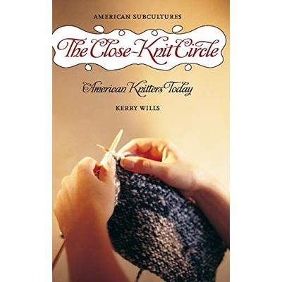 The Close-Knit Circle: American Knitters Today (American Subcultures)