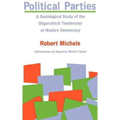 Political Parties: A Sociological Study of the Oligarchial Tendencies of Modern Democracy