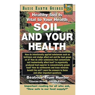 Soil and Your Health: Healthy Soil Is Vital to Your Health (Basic Health Guides)