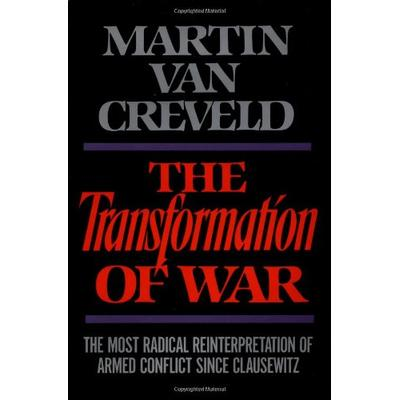 The Transformation of War: The Most Radical Reinterpretation of Armed Conflict Since Clausewitz