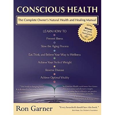 Conscious Health: A Complete owners natural health and healing manual