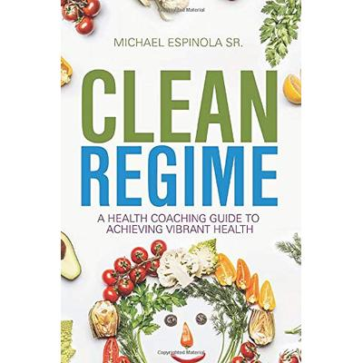 Clean Regime: A Health Coaching Guide to Achieving Vibrant Health