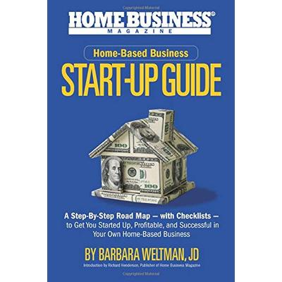 Home Business Magazine's Home-Based Business Start-Up Guide: A Step-By-Step Road Map--with Checklists--to Get You Started Up, Profitable, and Successful in Your Own Home-Based Business