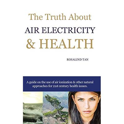 The Truth About Air Electricity & Health: A guide on the use of air ionization and other natural approaches for 21st century health issues.
