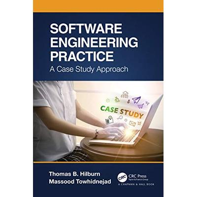 Software Engineering Practice: A Case Study Approach (Chapman & Hall/Crc Innovations in Software Engineering and Software Development)