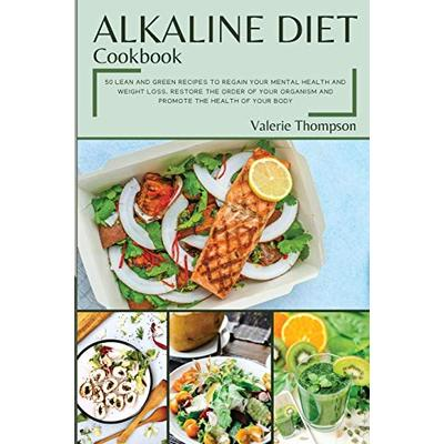 Alkaline Diet Cookbook: Lean and Green Recipes to Regain Your Mental Health and Weight Loss. Restore the Order of Your Organism and Promote the Health of Your Body