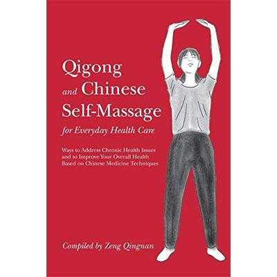 Qigong and Chinese Self-Massage for Everyday Health Care (Chinese Health Qigong)