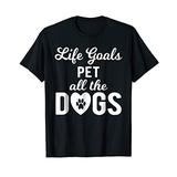 Life Goals Pet All Dogs Dog Lover Pet Fur Baby Gift T Shirt