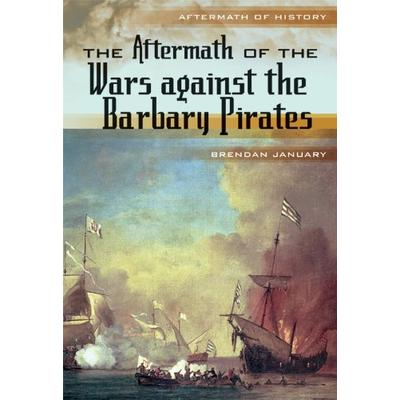 The Aftermath of the Wars Against the Barbary Pirates (Aftermath of History)