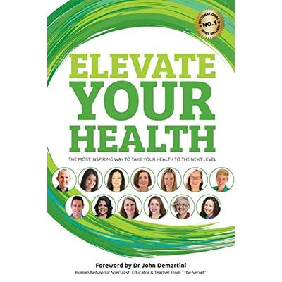Elevate your Health: The most inspiring way to take your health to the next level (Elevate Books)