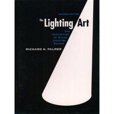 The Lighting Art: The Aesthetics of Stage Lighting Design (2nd Edition)