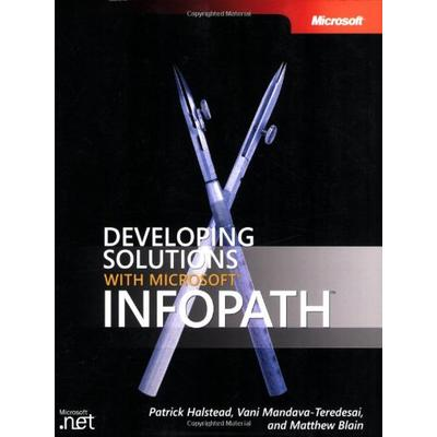 Developing Solutions with Microsoft InfoPath(TM) (Developer Reference)